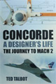 """Concorde A designer's life The journey to Mach2"" Ted Talbot 2013"